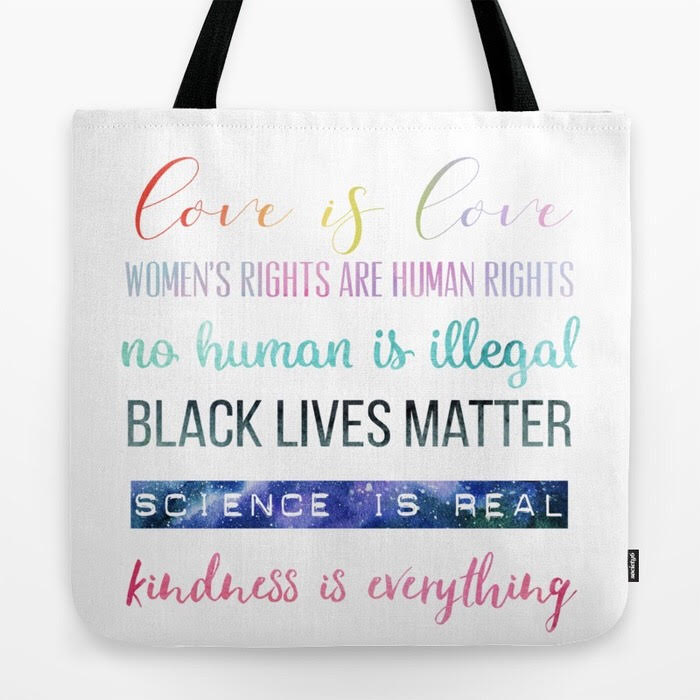 Liberal Tote Bag, Political Tote Bag, Love is Love, Women's Rights are Human Rights, Black Lives Matter, Science is Real, Kindness is Everything.jpg