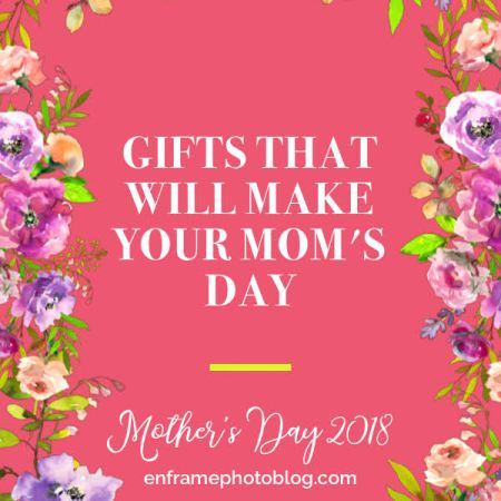 Mother's Day 2018 | Gifts That Will Make Your Mom's Day