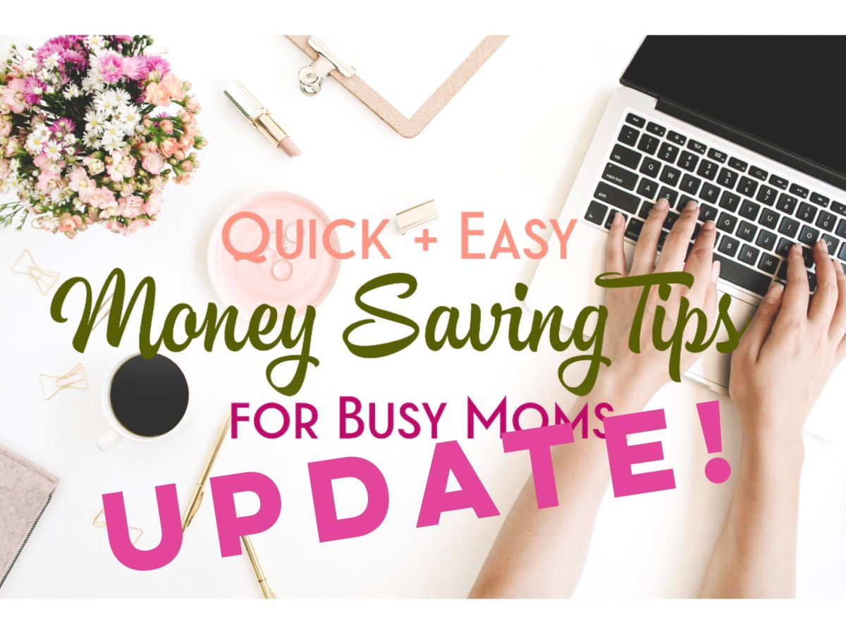 UPDATE: EVEN MORE Quick and Easy Money Saving Tips for Busy Moms
