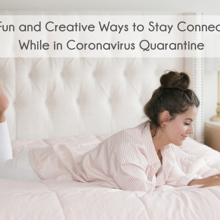 10 Fun and Creative Ways to Stay Connected While in Coronavirus Quarantine