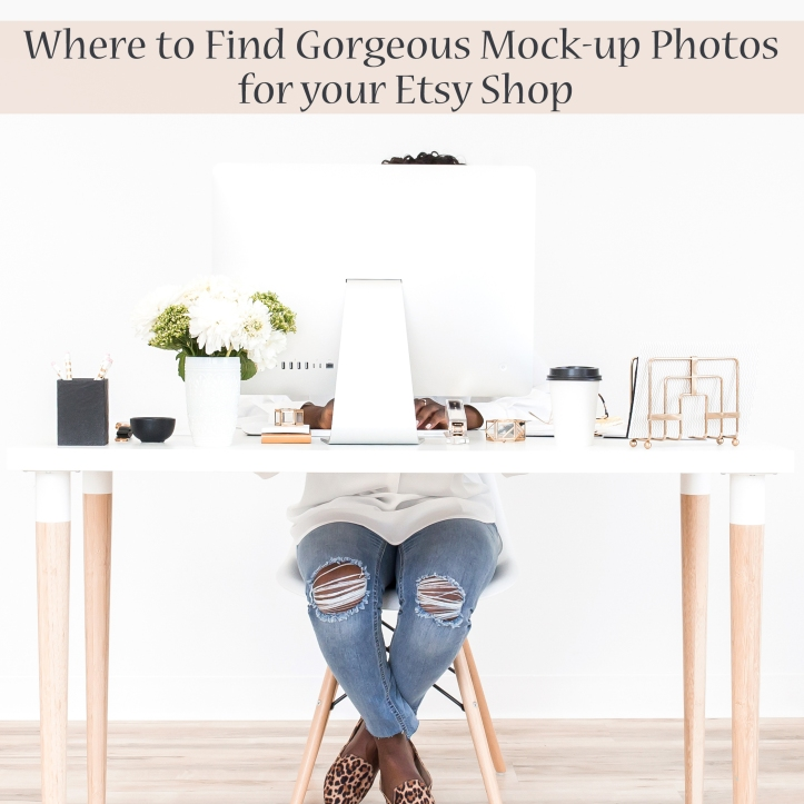 Where to Find Gorgeous Mock-up Photos for your Etsy Shop